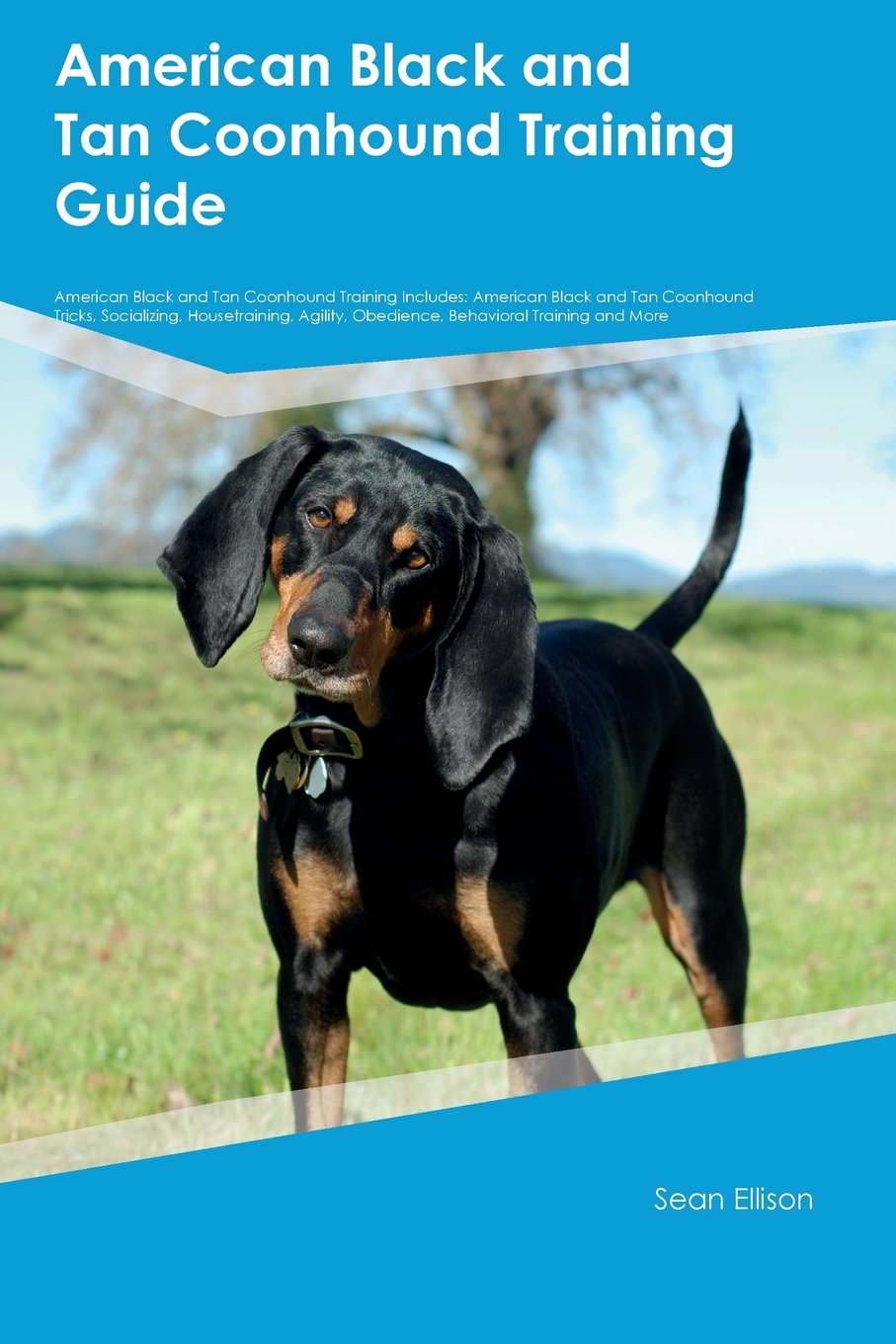 American Black and Tan Coonhound Training Guide American Black and Tan Coonhound Training Includes: American Black and Tan Coonhound Tricks, ... Obedience, Behavioral Training and More pdf