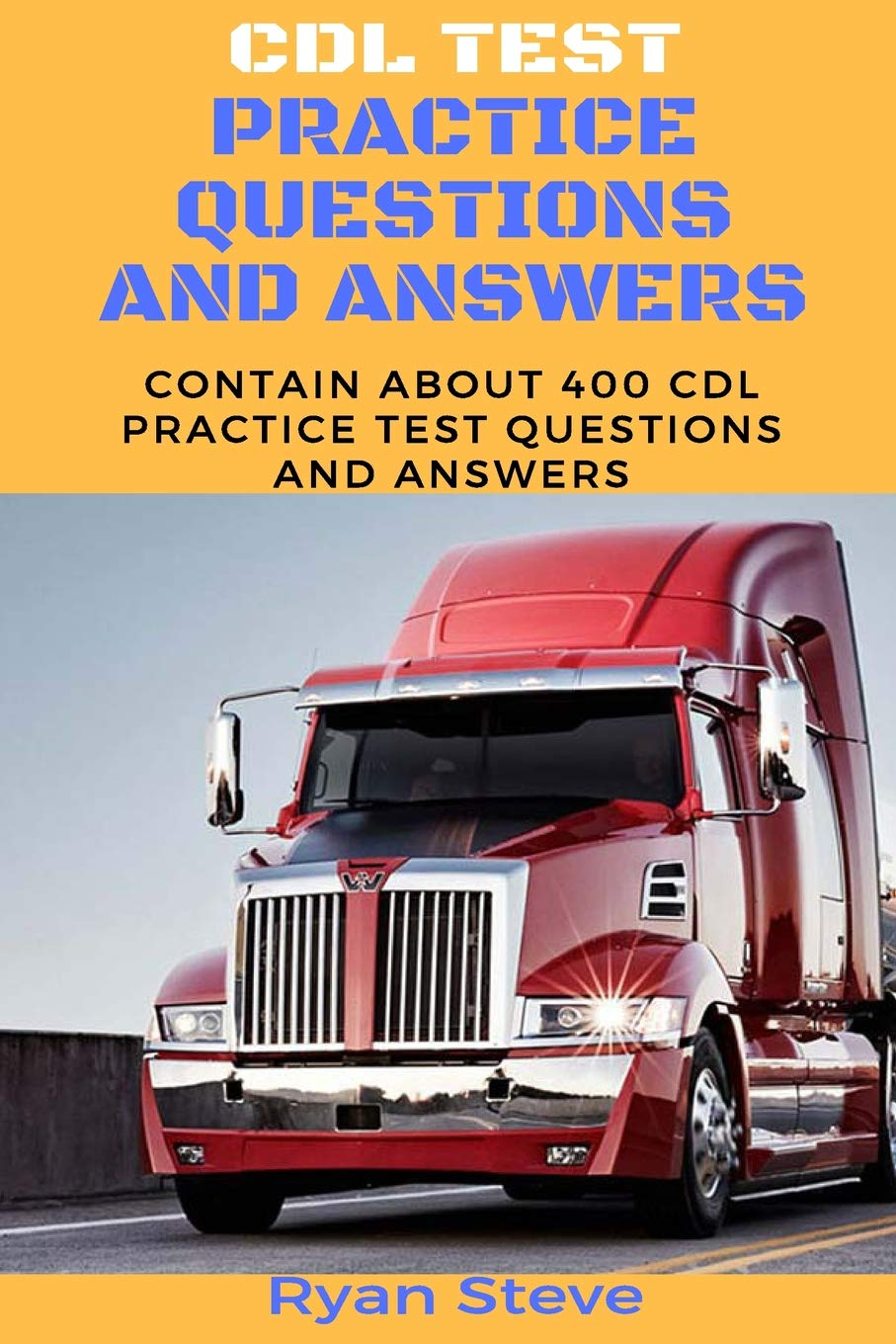 CDL Test Practice questions and Answers: Contain about 400 CDL Test  Practice Questions And the Answers you need to Ace Your CDL Test And Obtain Your  Permit ...