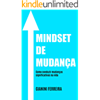MINDSET DE MUDANÇA: Como conduzir mudanças significativas na vida
