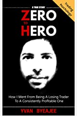 Zero to Hero: How I went from being a losing trader to a consistently profitable one -- a true story! Kindle Edition