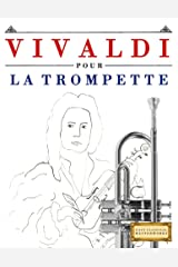 Vivaldi pour la Trompette: 10 pièces faciles pour la Trompette débutant livre (French Edition) Kindle Edition