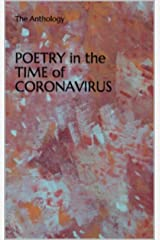 POETRY in the TIME of CORONAVIRUS: The Anthology Kindle Edition