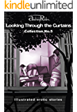 """""""Looking Through the Curtains"""" series of 200 erotic stories. Collection  No. 5 (Stories 101-125): Illustrated sex stories that will wake up your erotic fantasies"""