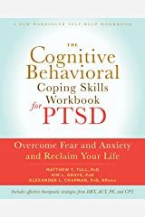 The Cognitive Behavioral Coping Skills Workbook for PTSD: Overcome Fear and Anxiety and Reclaim Your Life (A New Harbinger Self-Help Workbook) Paperback