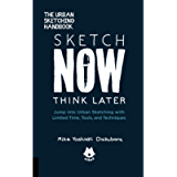 The Urban Sketching Handbook Sketch Now, Think Later: Jump into Urban Sketching with Limited Time, Tools, and Techniques…