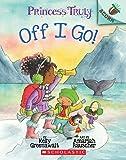 The Off I Go!: An Acorn Book (Princess Truly)