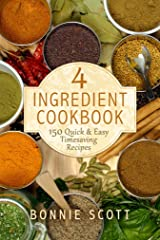 4 Ingredient Cookbook: 150 Quick & Easy Timesaving Recipes Kindle Edition