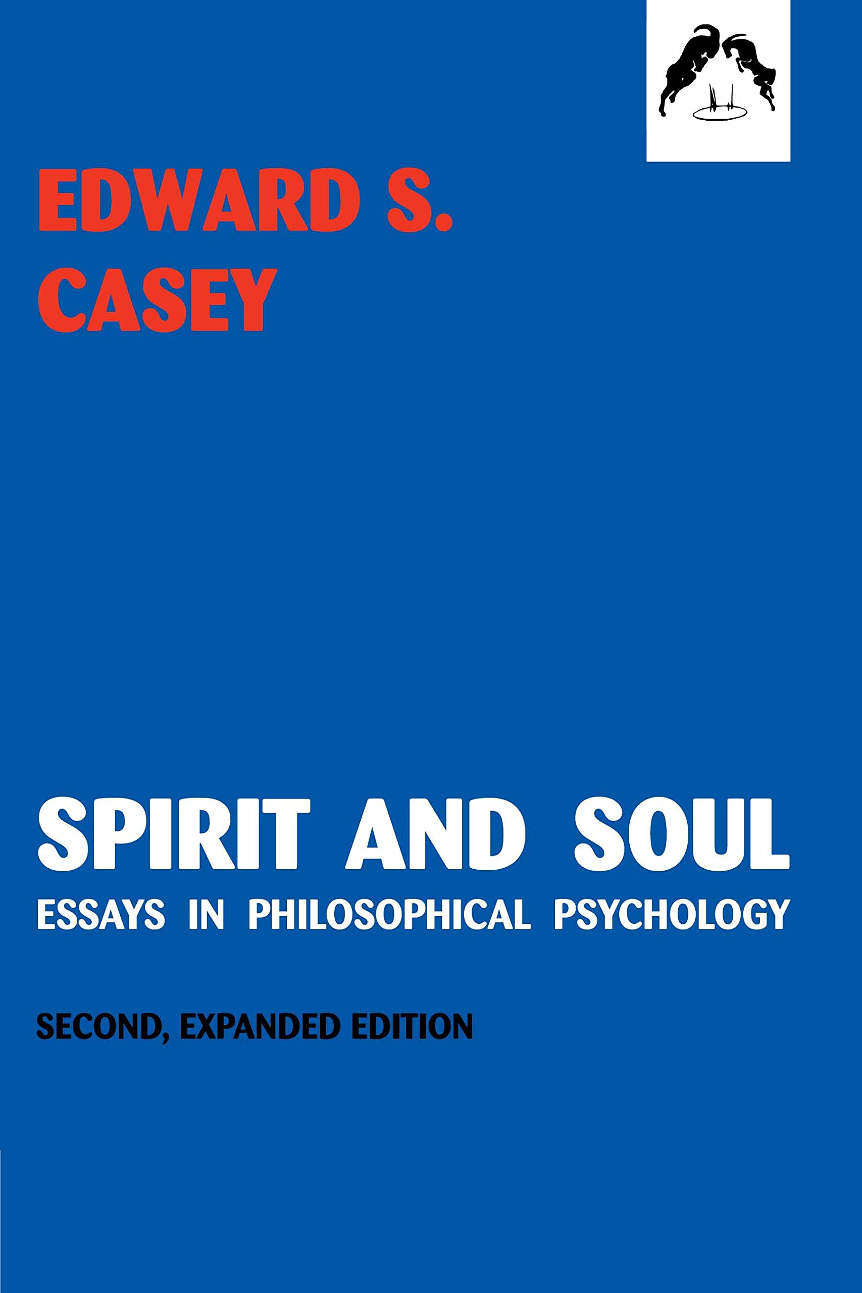 spirit and soul essays in philosophical psychology second spirit and soul essays in philosophical psychology second expanded edition edward s casey 9780882145501 com books