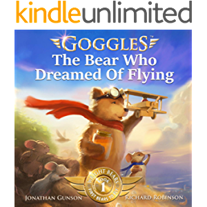 Goggles: The Bear Who Dreamed of Flying (Goggles: First Bear To Fly Book 1)