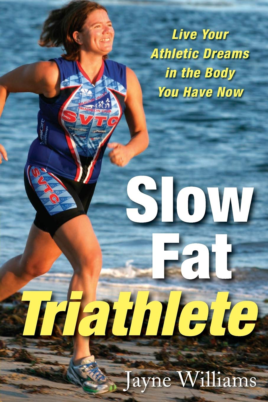 Slow Fat Triathlete: Live Your Athletic Dreams in the Body You Have Now:  Williams, Jayne: 9781569244678: Books - Amazon.ca