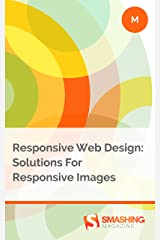 Responsive Web Design: Solutions For Responsive Images (Smashing eBooks) Kindle Edition