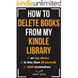 How To Delete Books from My Kindle Library: The Ultimate Step-By-Step Guide to Remove Books and Manage Your Library from Any