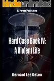 Hard Case IV: A Violent Life (John Harding Series Book 4)