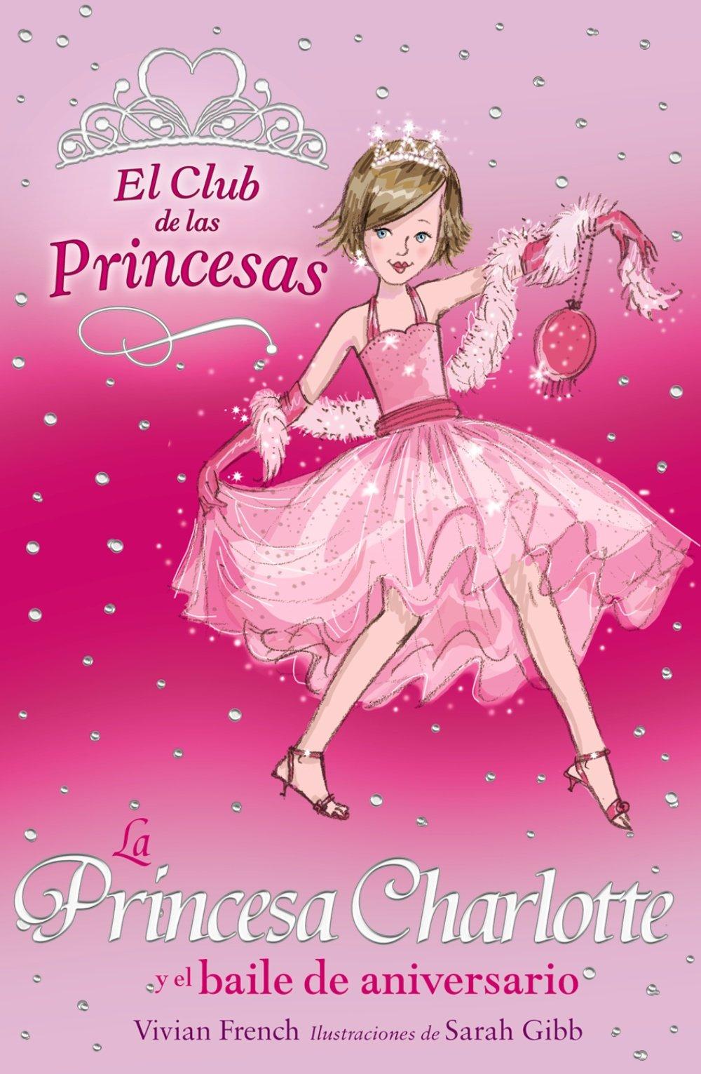 La Princesa Charlotte y el baile de aniversario (Literatura Infantil (6-11 Años) - El Club De Las Princesas)