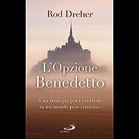 L'opzione Benedetto: Una strategia per i cristianiin un mondo post-cristiano