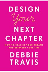 Design Your Next Chapter: How to realize your dreams and reinvent your life Hardcover