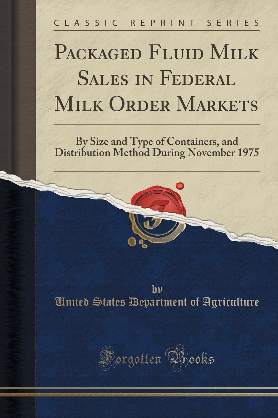 Packaged Fluid Milk Sales in Federal Milk Order Markets: By Size and Type of Containers, and Distribution Method During November 1975 (Classic Reprint) PDF