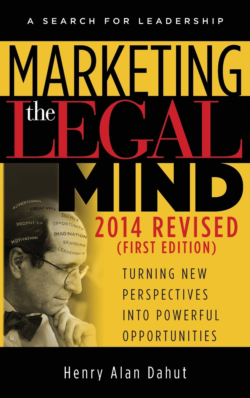 Marketing the Legal Mind: A Search For Leadership - 2014 Hardcover – January 1, 2014 Henry Dahut LMG Press 0974512605 Management - General