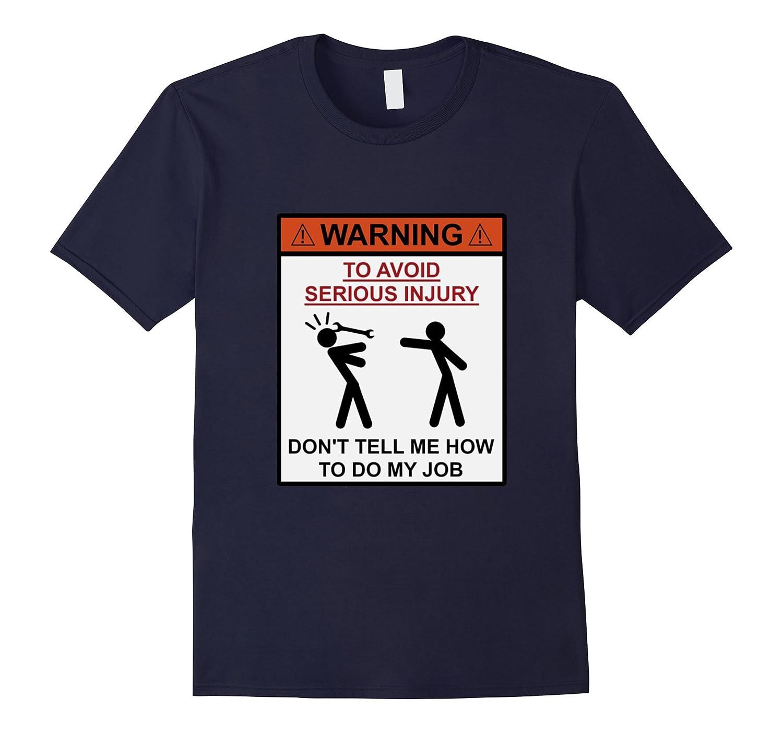 Warning T-Shirt To Avoid Injury Dont Tell How To Do My Job-Vaci