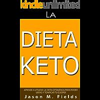 La Dieta Keto: Aprende A Utilizar La Dieta Cetogénica Para Perder Libras Y Tonificar Tu Cuerpo