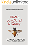 A Software Engineer Learns HTML5, JavaScript and jQuery: A guide to standards-based web applications