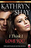 I Think I Love You! (The Gentileschi Sisters Book 6)