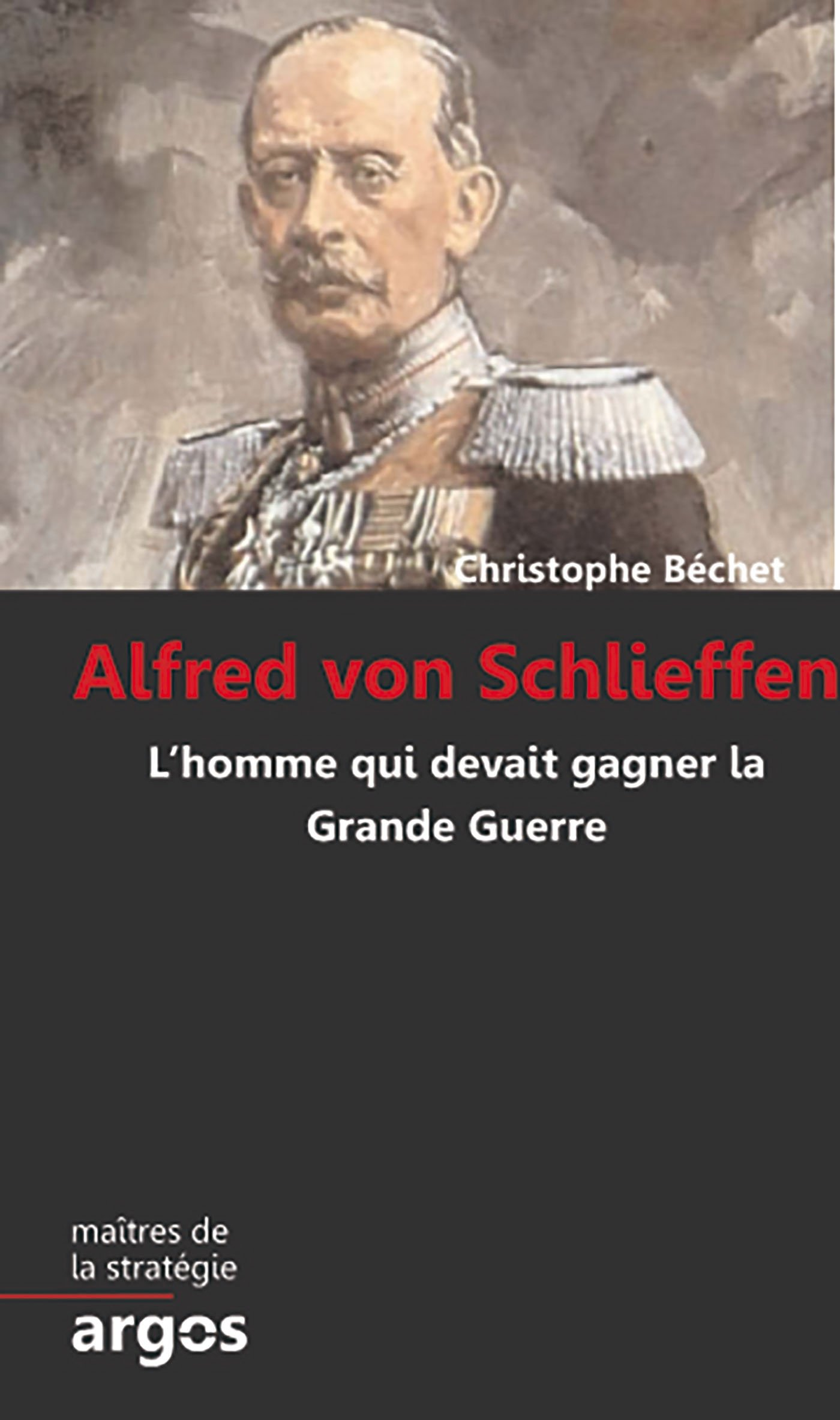 Amazon.fr - Alfred von Schlieffen: L homme qui devait gagner la Grande  Guerre - Christophe Bêchet - Livres