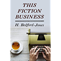 This Fiction Business (Annotated) (Becoming A Writer Book 3)