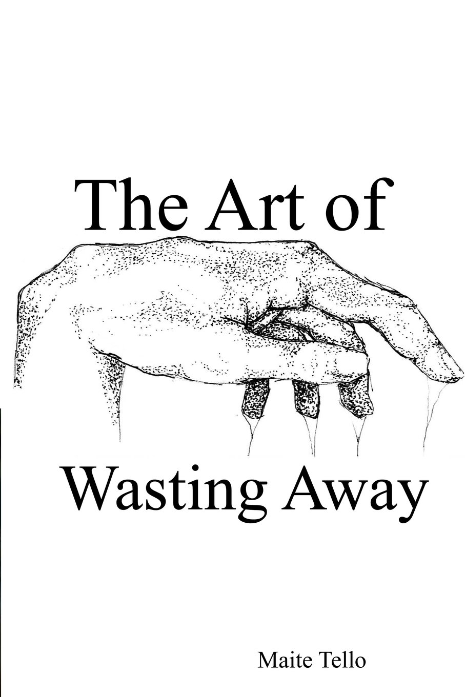 The Art of Wasting Away: A Collection of Poems: Maite Tello