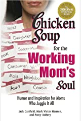 Chicken Soup for the Working Mom's Soul: Humor and Inspiration for Moms Who Juggle It All Kindle Edition