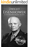 Dwight Eisenhower: A Life From Beginning to End (Biographies of US Presidents Book 34)