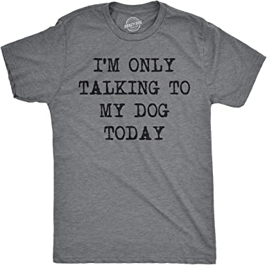 Unisex Cotton T-Shirt Tee Shirt I/'M ONLY TALKING TO MY DOG TODAY
