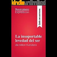 La insoportable levedad del ser de Milan Kundera (Guía de lectura): Resumen y análisis completo