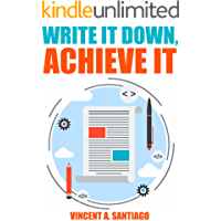Write It Down, Achieve It: 7 Secrets To Successful Goal Setting (The Ultimate Transformational Guide Book 1) book cover