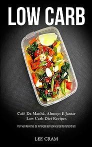 Low Carb: Café da manhã, almoço e jantar low carb diet recipes (Incríveis receitas de refeição baixa descarga de carboidrato)