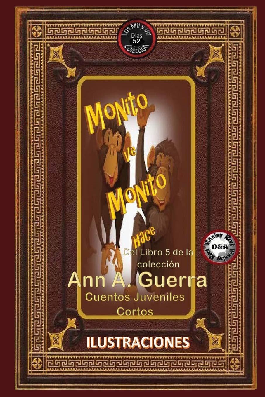 Monito ve, monito hace: Cuento No: 52: Volume 52 Los MIL y un DIAS: Cuentos Juveniles Cortos: Libro 5: Amazon.es: Ms. Ann A. Guerra, Mr. Daniel Guerra: ...
