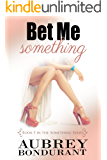 Bet Me Something (Something Series Book 3)