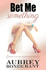 Bet Me Something (Something Series Book 3) Kindle Edition