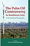 The Palm Oil Controversy in Southeast Asia - A Transnational Perspective