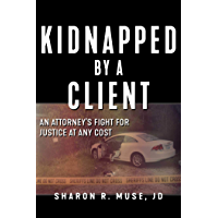 Kidnapped by a Client: The Incredible True Story of an Attorney's Fight for Justice