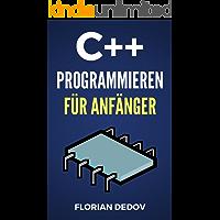 C++ Programmieren Für Anfänger: Crashkurs - In einem Tag Programmieren lernen (German Edition)