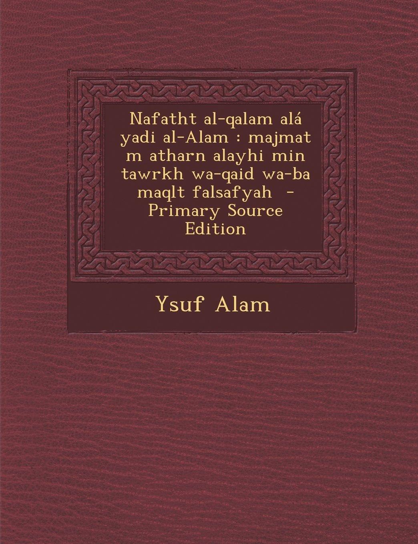 Download Nafatht Al-Qalam ALA Yadi Al-Alam: Majmat M Atharn Alayhi Min Tawrkh Wa-Qaid Wa-Ba Maqlt Falsafyah - Primary Source Edition (Arabic Edition) pdf epub