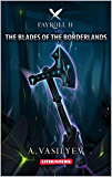 The Blades of the Borderlands (Epic LitRPG Adventure - Book 11) (Fayroll)