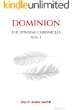 Dominion: The Uprising Chronicles - Volume I