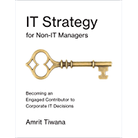 IT Strategy for Non-IT Managers: Becoming an Engaged Contributor to Corporate IT Decisions (English Edition)