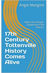 17th Century Tottenville History Comes Alive: Meet the People. Experience the Events. Kindle Edition