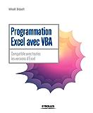 Programmation Excel avec VBA: Compatible avec toutes les versions d'Excel