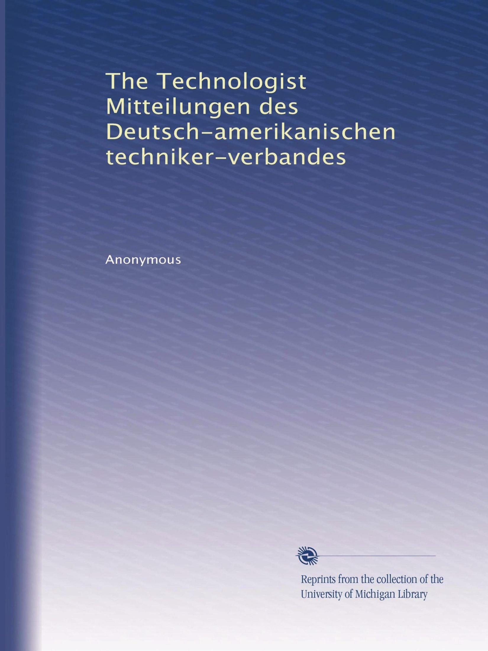 Download The Technologist Mitteilungen des Deutsch-amerikanischen techniker-verbandes (Volume 6) pdf