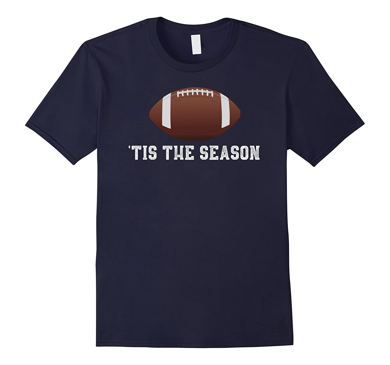 'Tis The Season Football Season Funny T-Shirt- TPT
