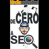 De cero a SEO: Los pilares del posicionamiento web (Spanish Edition)